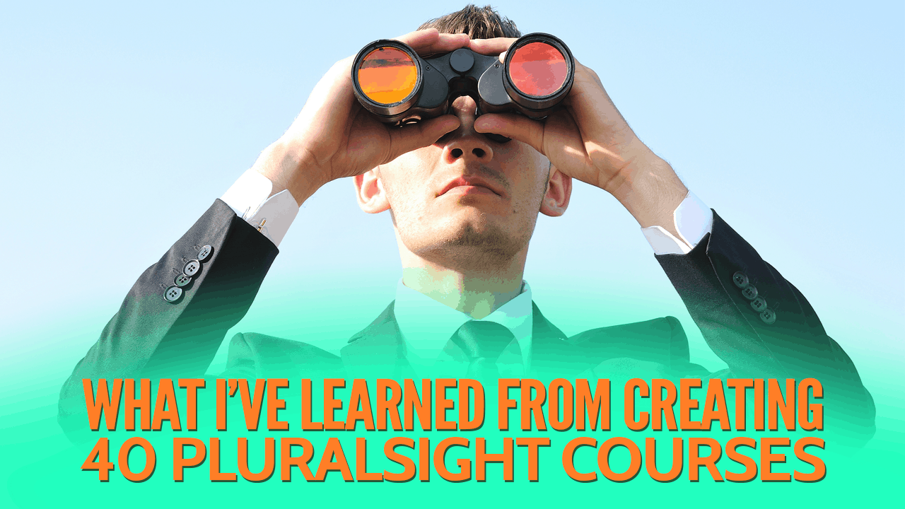 After Completing 40 Online Pluralsight Courses, What Have I