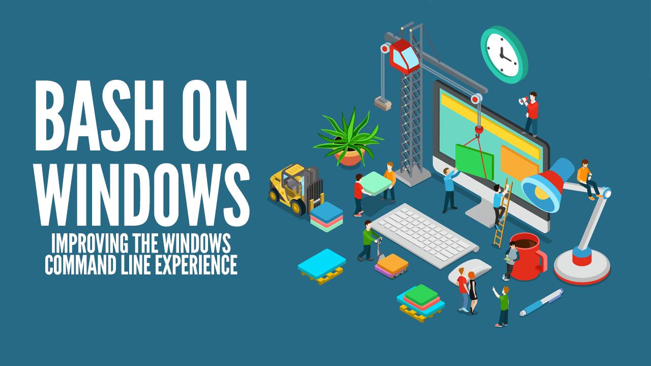 Bash on Windows: Improving the Windows Command Line