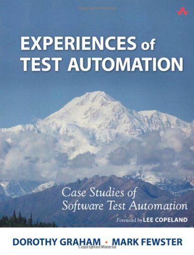 Experiences of Test Automation: Case Studies of Software Test Automation
