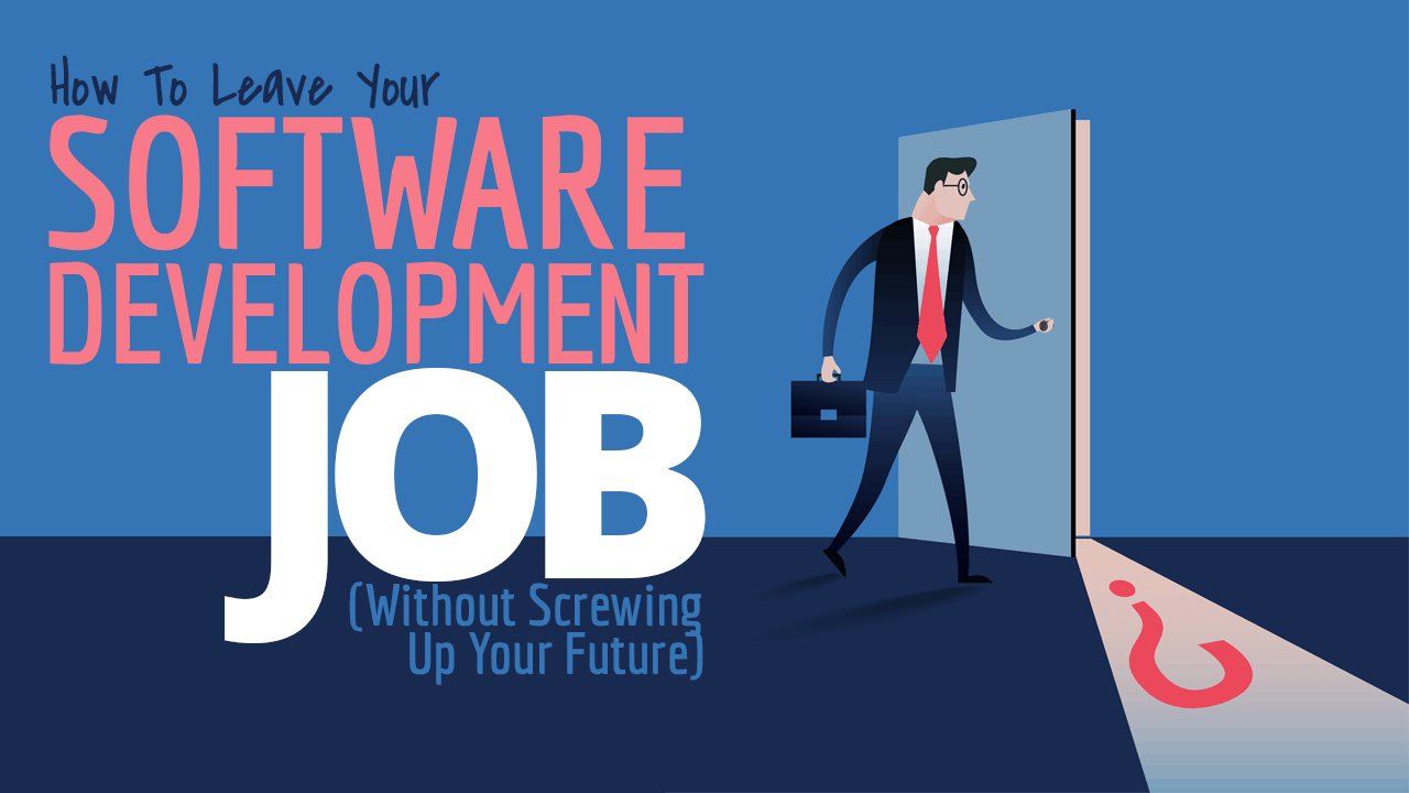 How To Leave Your Software Development Job (Without Screwing Up Your  Future)   Simple Programmer