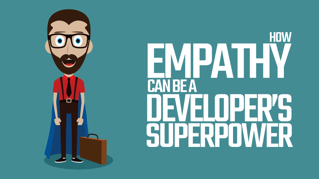 How Empathy Can Be a Software Developer's Superpower - Simple Programmer