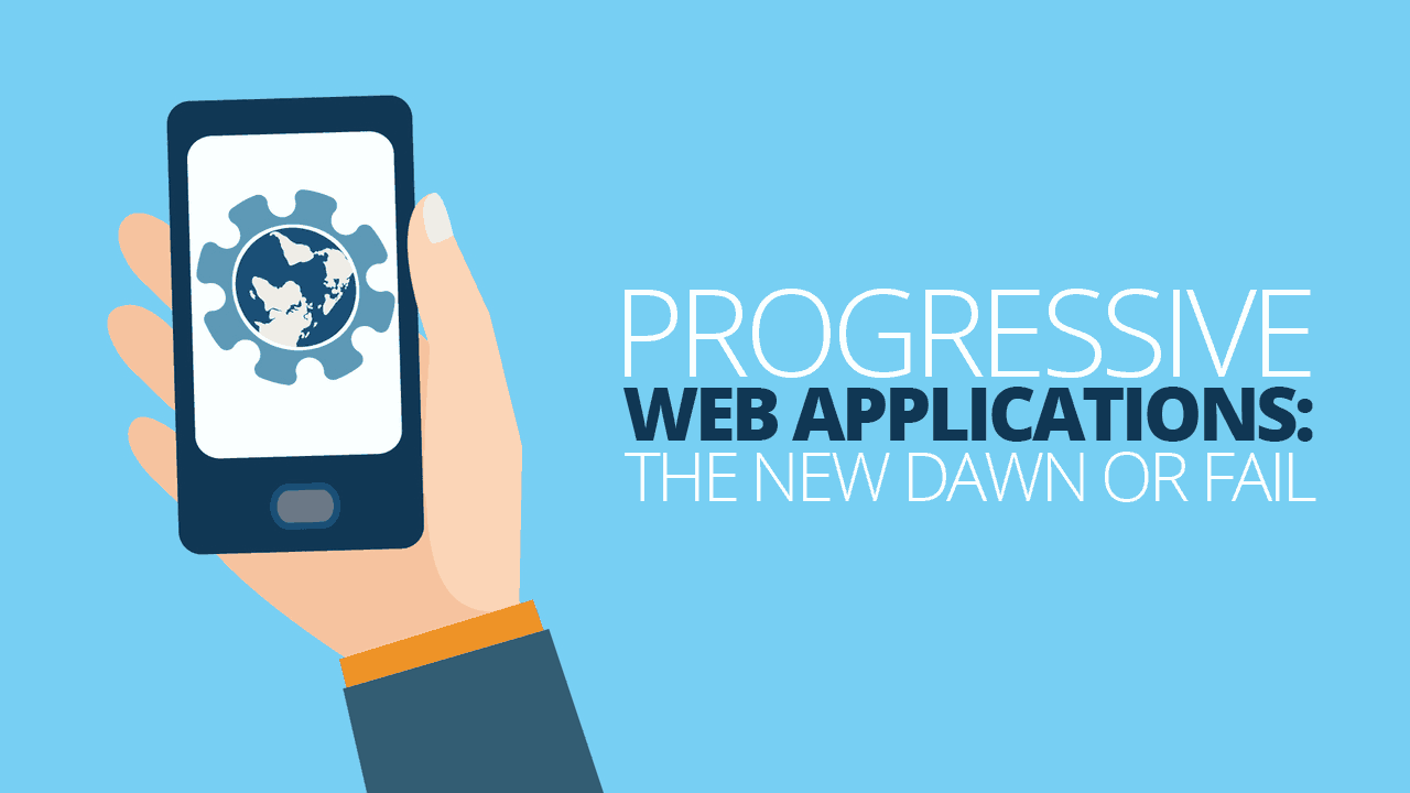 Progressive Web Applications: A New Dawn or a Major Failure of