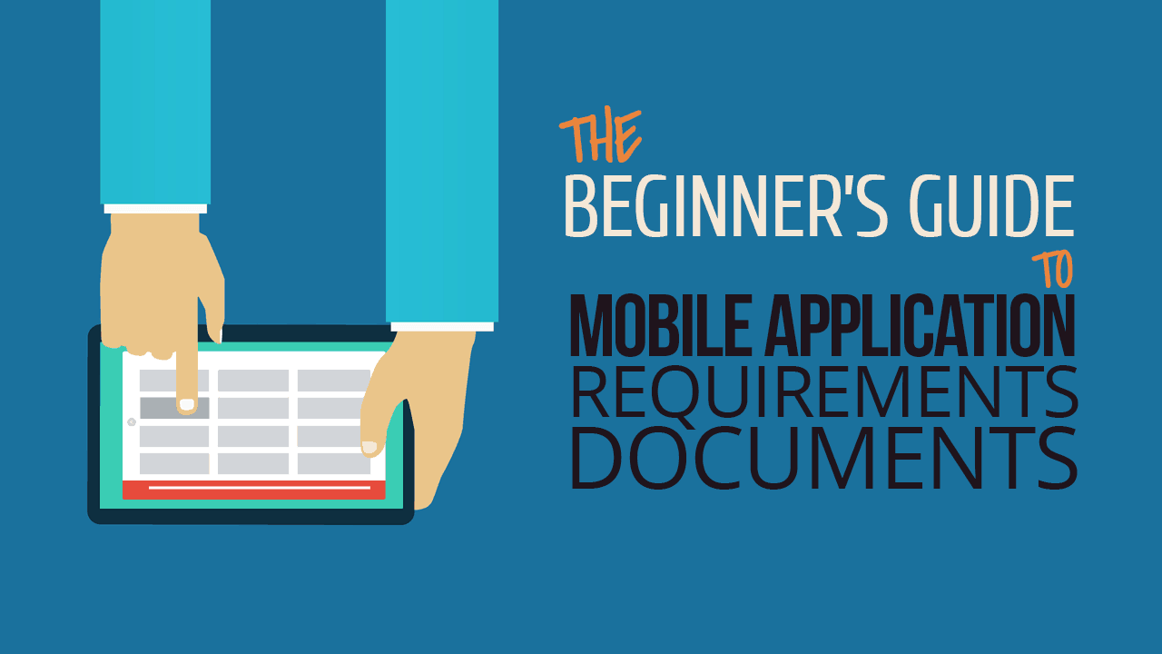 The Beginner's Guide to Mobile Application Requirements Documents