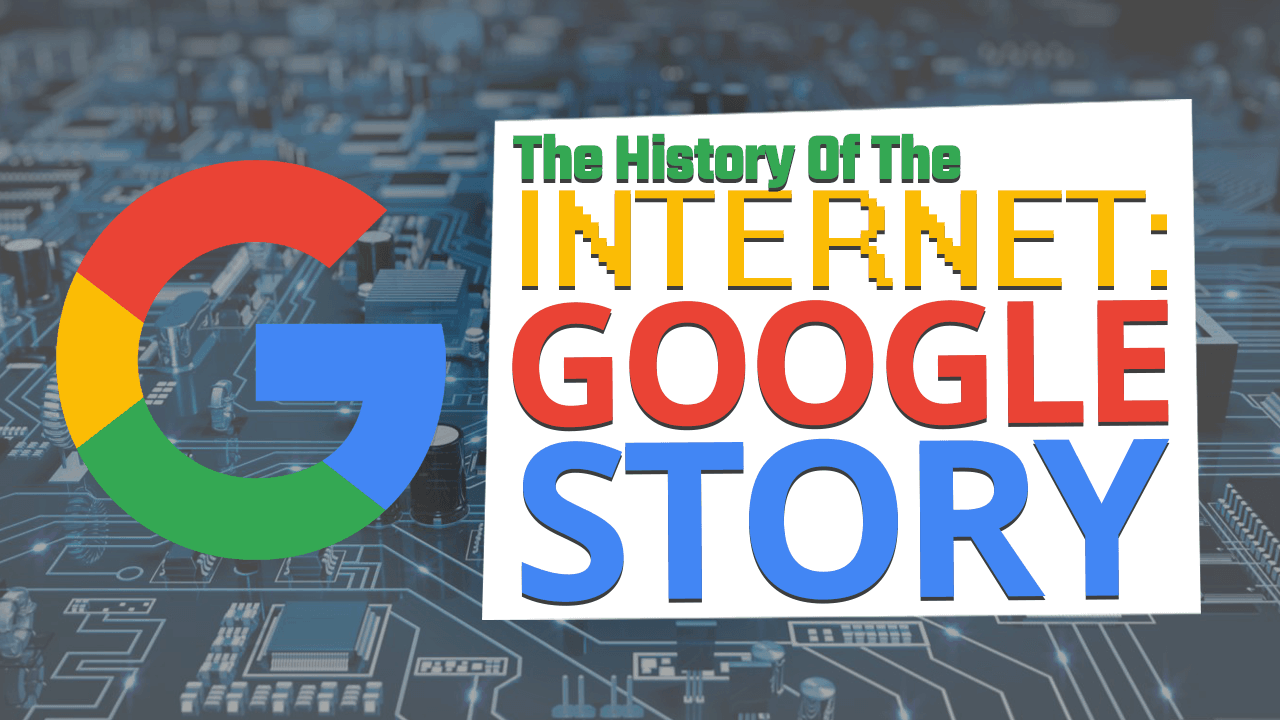 History of the Internet Part Eight: The Google Story