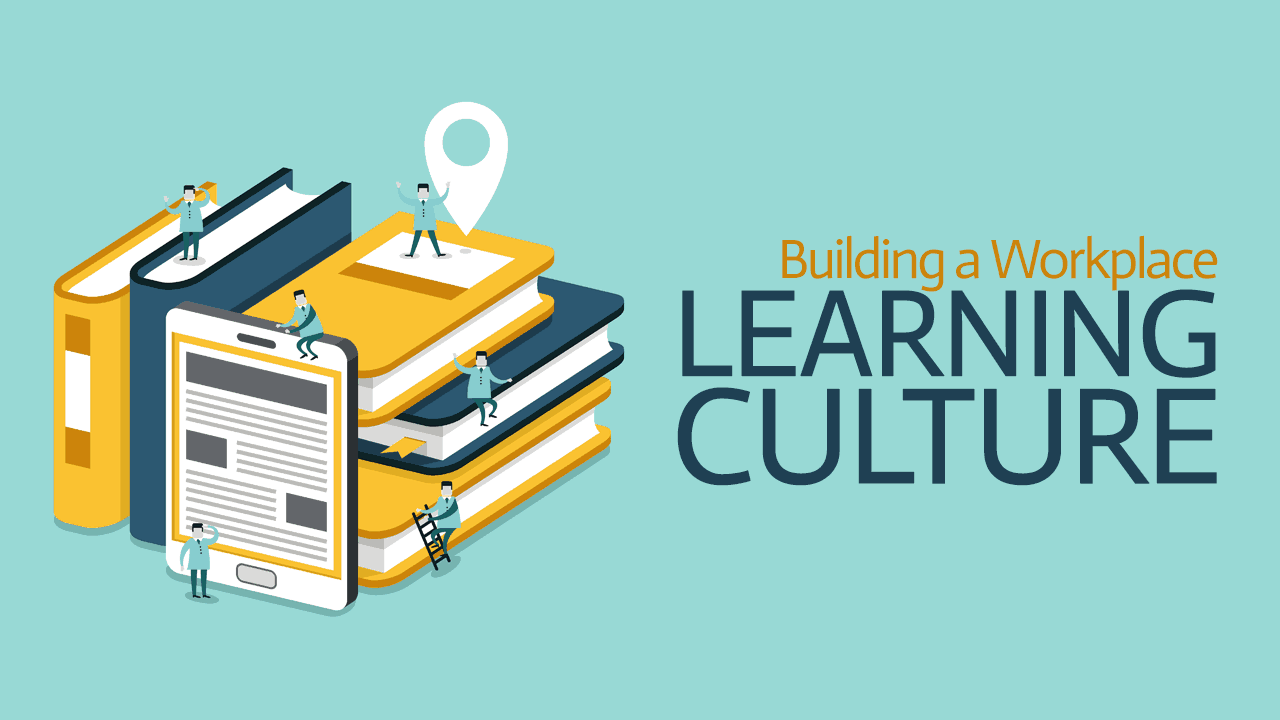 Building a Workplace Learning Culture