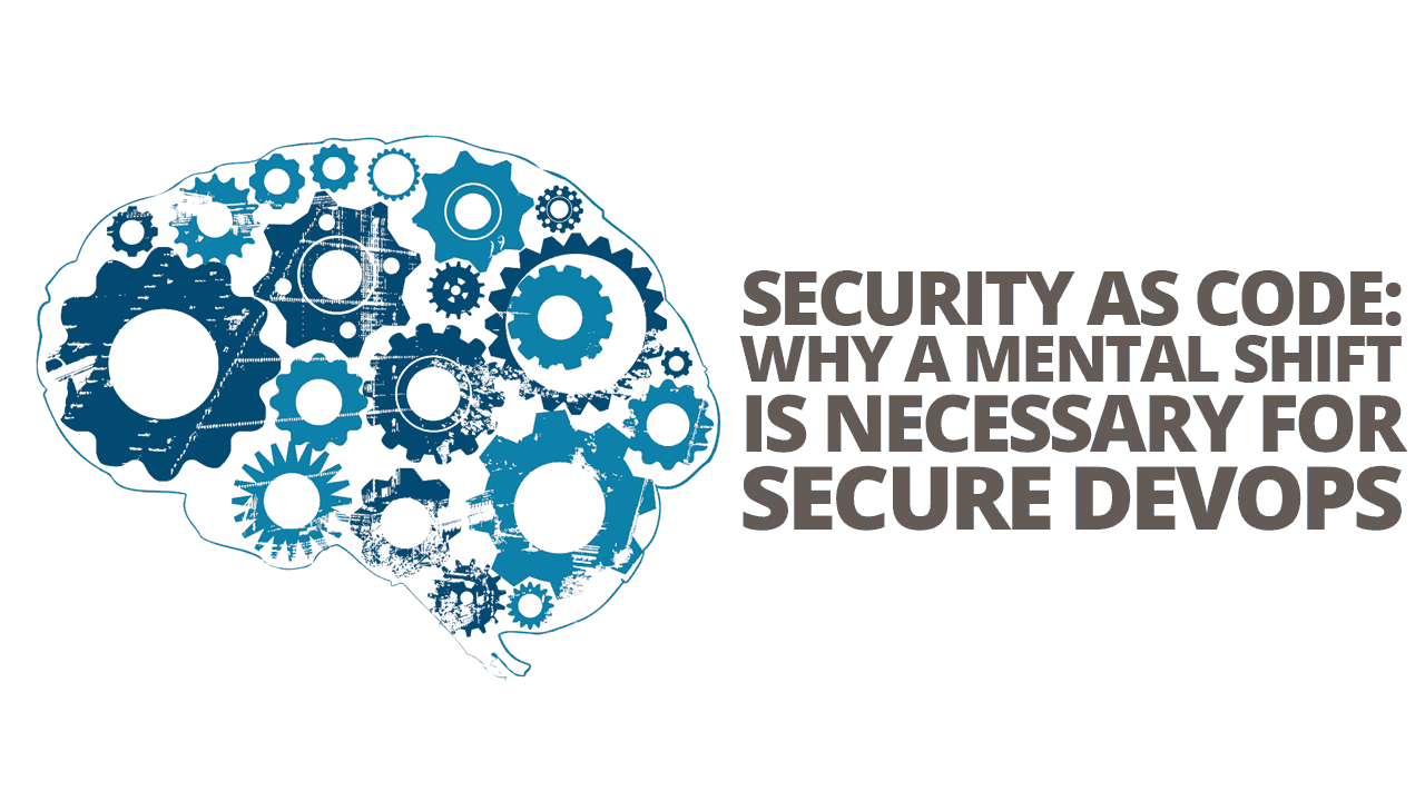 Security as Code: Why a Mental Shift is Necessary for Secure DevOps