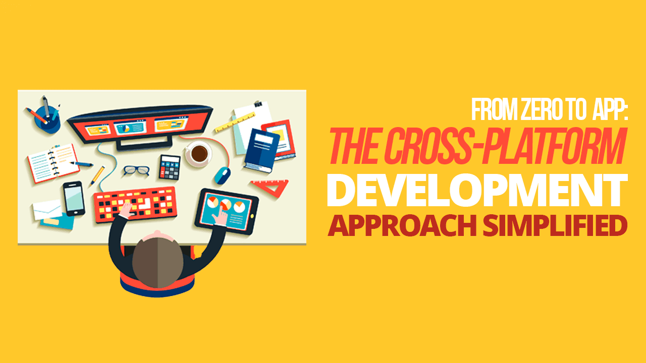 From Zero to App: The Cross-platform Development Approach