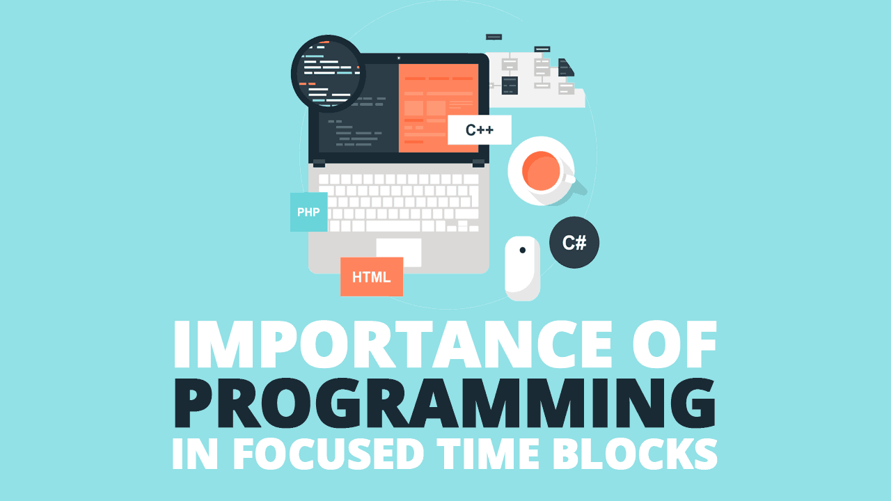 Importance of Programming in Focused Time Blocks