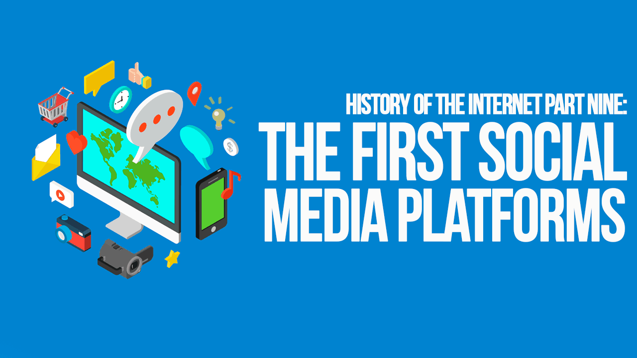 History of the Internet Part Nine: The First Social Media Platforms