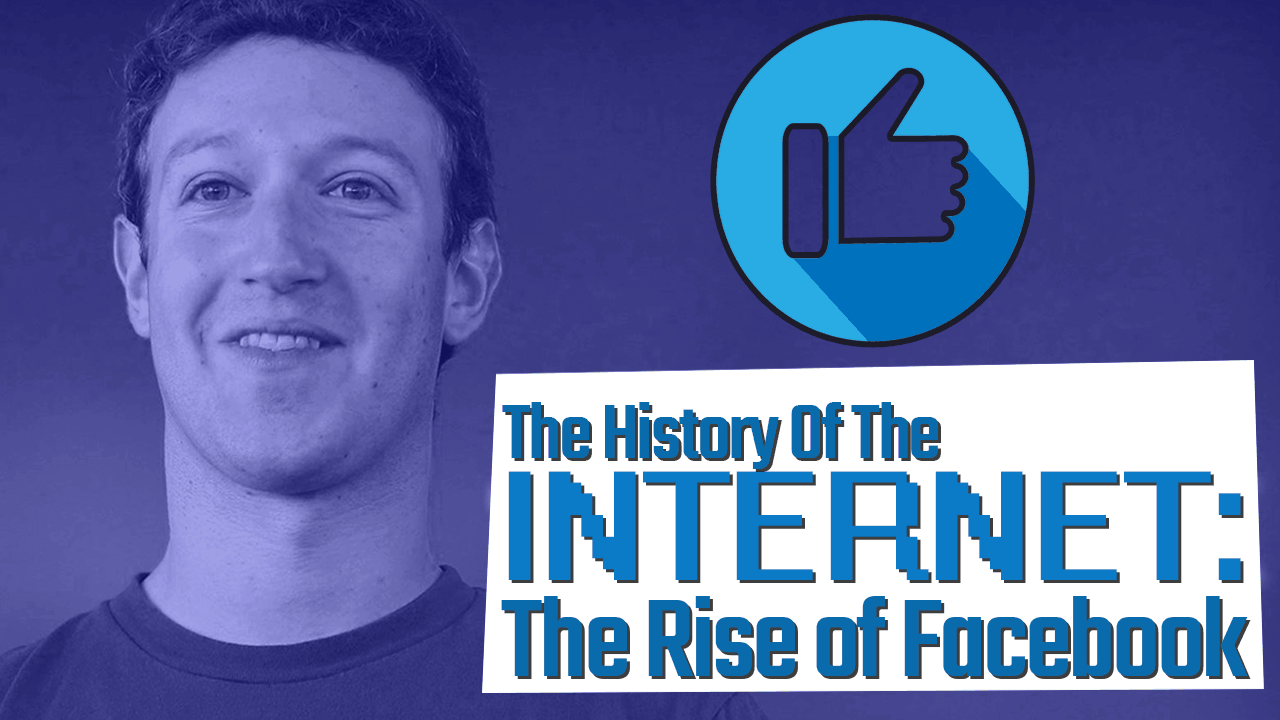 History of the Internet Part 10: The Rise of Facebook