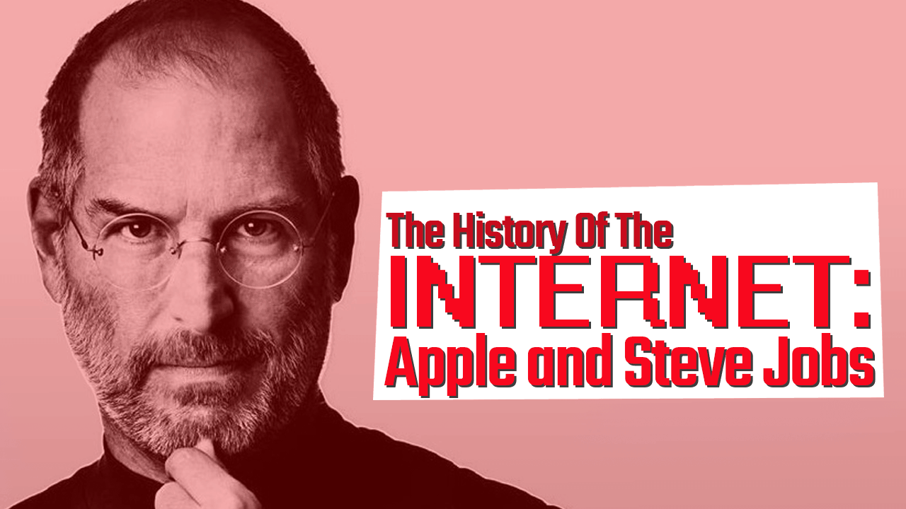 History of the Internet Part 11: Apple and Steve Jobs