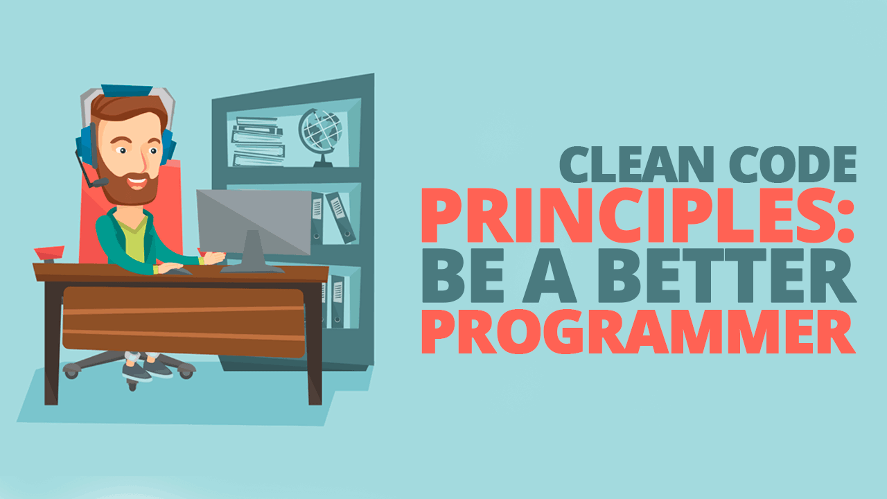 Clean Code Principles: Be a Better Programmer - Simple
