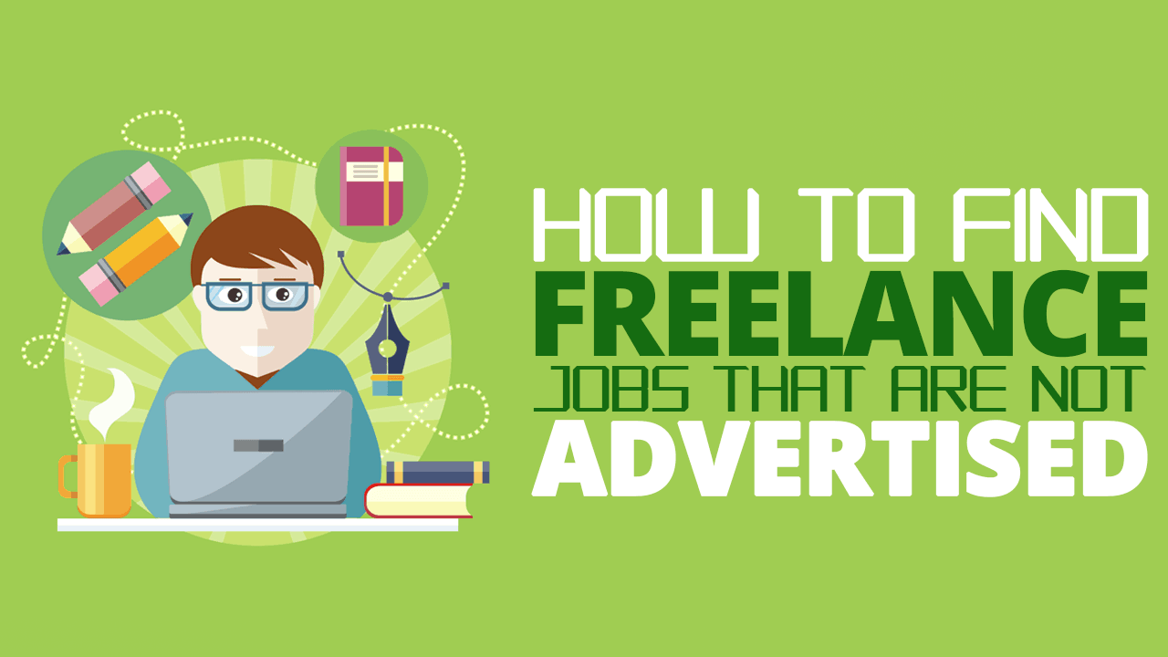How To Find Freelance Jobs That Are Not Advertised - Simple