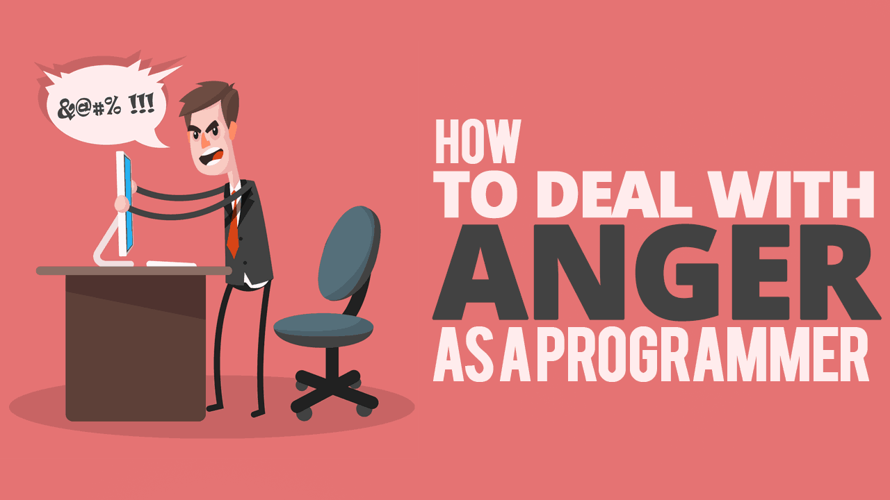 How to Deal with Anger as a Programmer