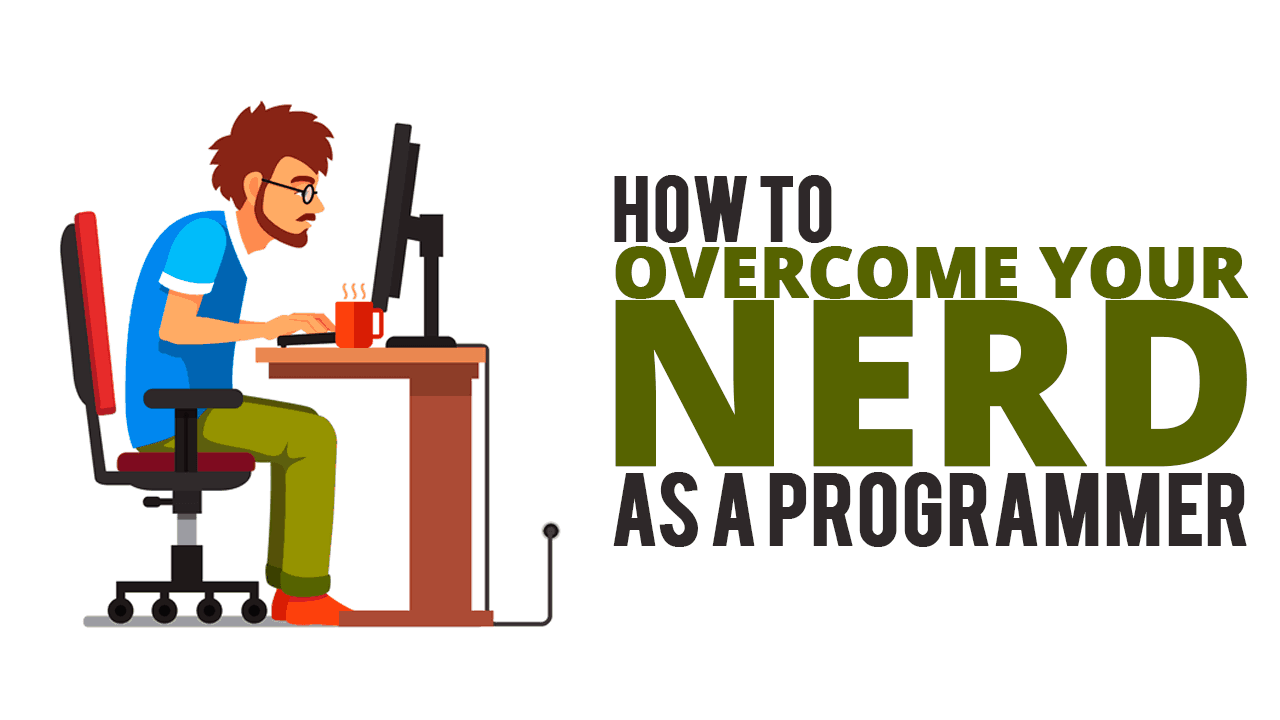 How To Overcome Your Nerd Status as a Programmer - Simple Programmer