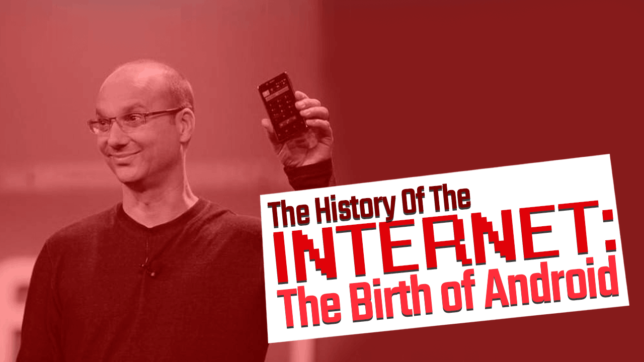 History of the Internet Part 15: The Birth of Android