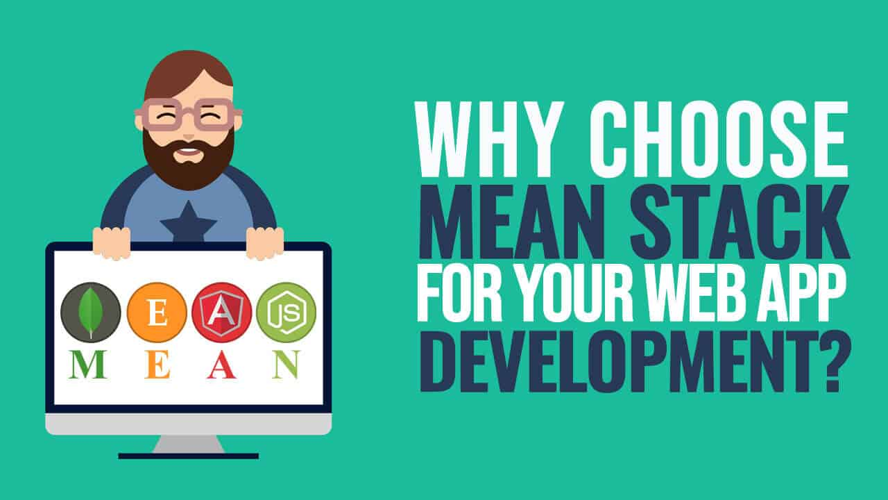 Why Choose MEAN Stack for Your Web App Development?