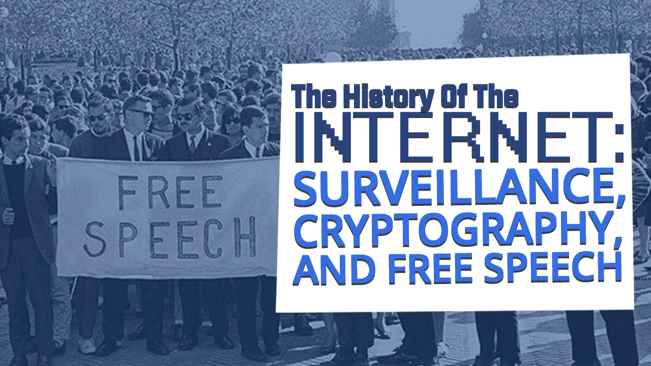History of the Internet: Part 17 – Surveillance, Cryptography, and Free Speech
