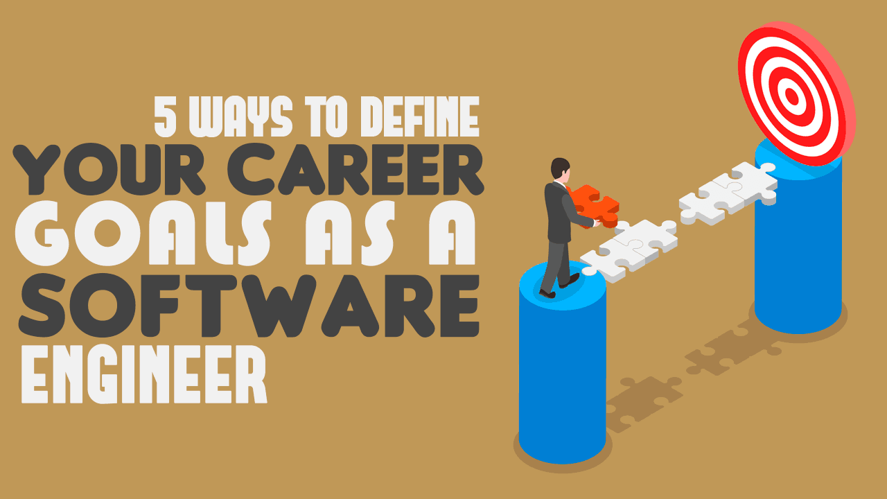 5 Ways to Define Your Career Goals as a Software Engineer
